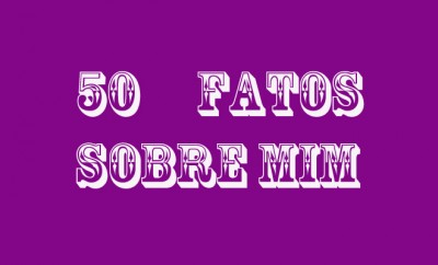 50 FATOS SOBRE MIM